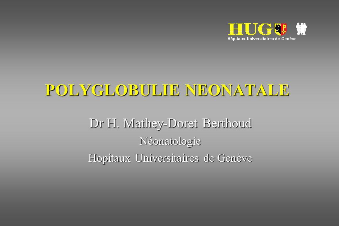 POLYGLOBULIE NEONATALE Dr H. Mathey-Doret Berthoud Néonatologie Hopitaux Universitaires de Genève