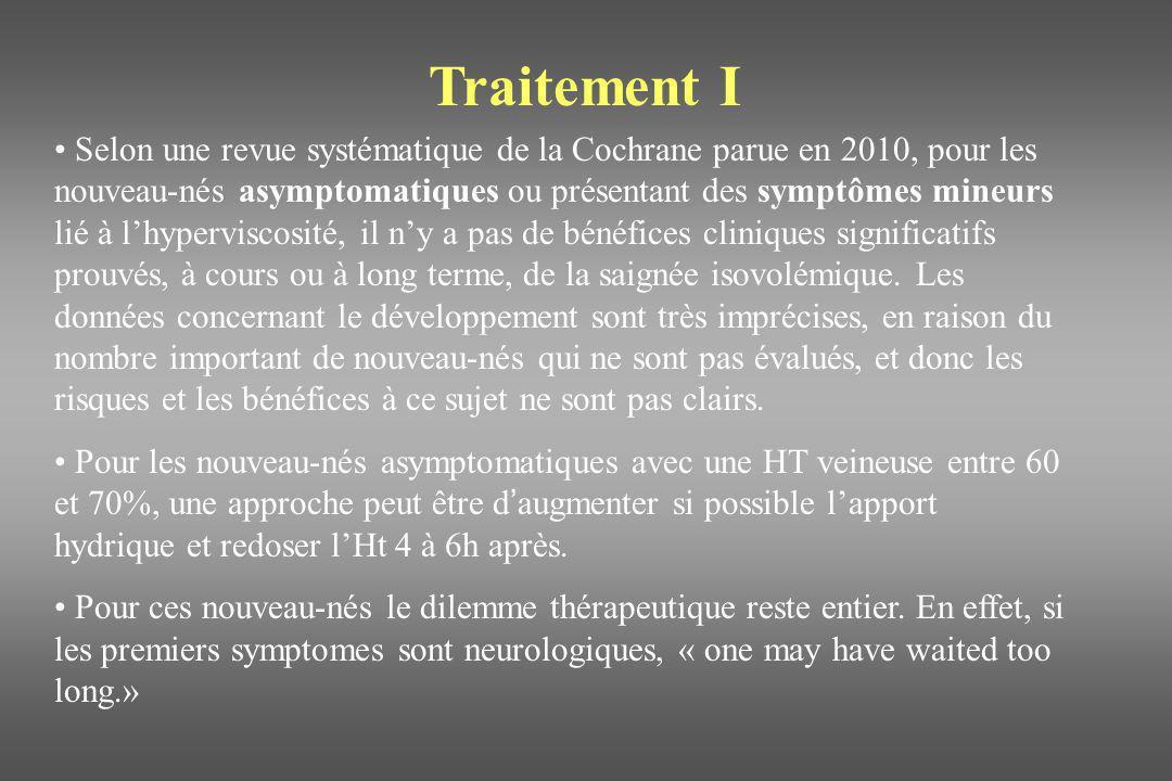Traitement II Le traitement de la polyglobulie symptomatique, cest la saignée isovolémique ( partial exchange transfusion ou PET ).