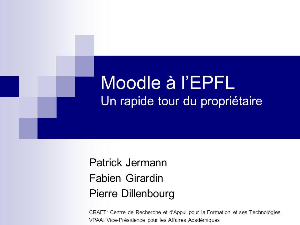 Moodle à lEPFL Un rapide tour du propriétaire Patrick Jermann Fabien Girardin Pierre Dillenbourg CRAFT: Centre de Recherche et dAppui pour la Formatio
