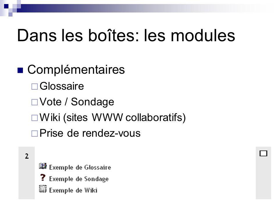 Dans les boîtes: les modules Complémentaires Glossaire Vote / Sondage Wiki (sites WWW collaboratifs) Prise de rendez-vous …