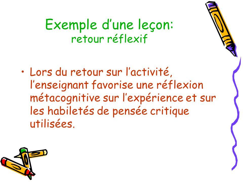 Exemple dune leçon: retour réflexif Lors du retour sur lactivité, lenseignant favorise une réflexion métacognitive sur lexpérience et sur les habileté