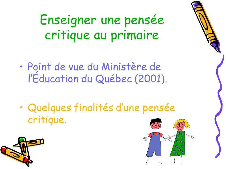 Enseigner une pensée critique au primaire Point de vue du Ministère de lÉducation du Québec (2001). Quelques finalités dune pensée critique.