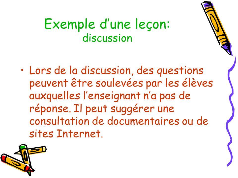 Exemple dune leçon: discussion Lors de la discussion, des questions peuvent être soulevées par les élèves auxquelles lenseignant na pas de réponse. Il