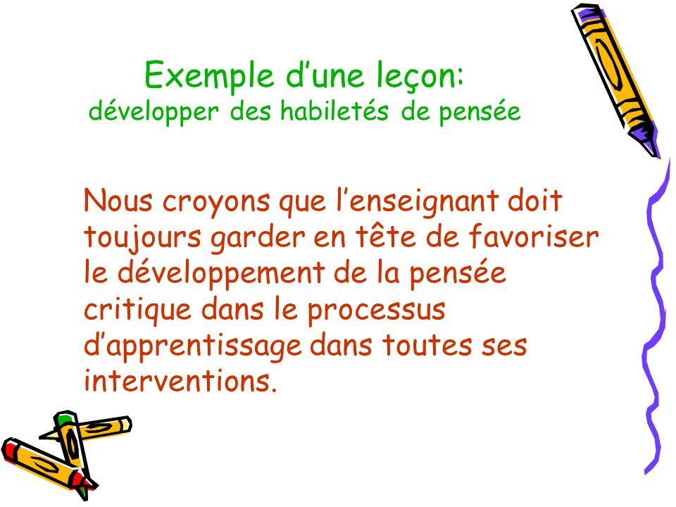 Exemple dune leçon: développer des habiletés de pensée Nous croyons que lenseignant doit toujours garder en tête de favoriser le développement de la p