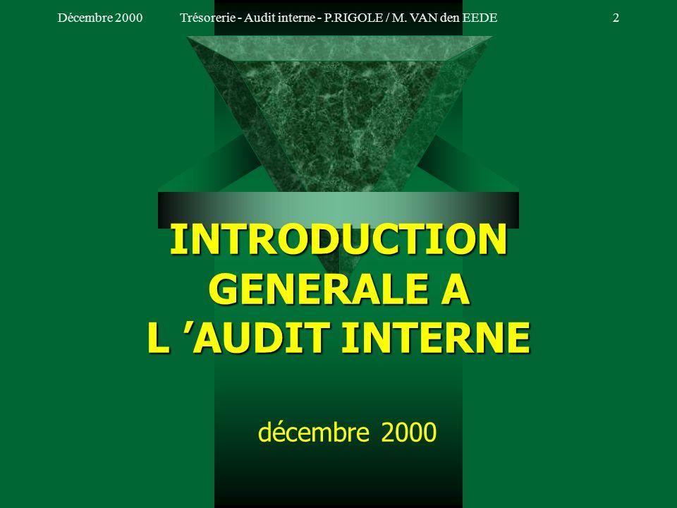 Décembre 2000Trésorerie - Audit interne - P.RIGOLE / M. VAN den EEDE1 ADMINISTRATION DE LA TRESORERIE Audit Audit interne