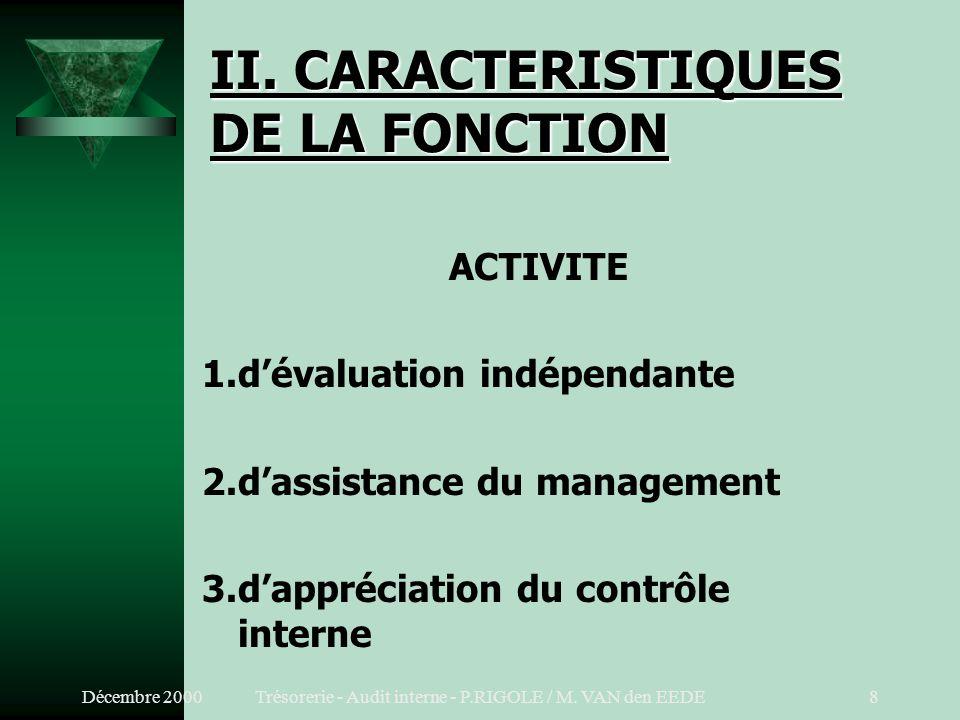 Décembre 2000Trésorerie - Audit interne - P.RIGOLE / M. VAN den EEDE7 I. DEFINITION (Suite) METHODE: t approche systématique et méthodique t dévaluati
