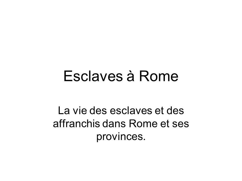 Esclaves à Rome La vie des esclaves et des affranchis dans Rome et ses provinces.