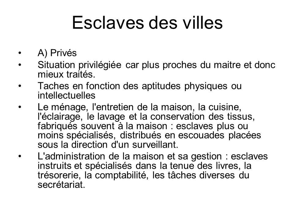 Esclaves des villes A) Privés Situation privilégiée car plus proches du maitre et donc mieux traités. Taches en fonction des aptitudes physiques ou in