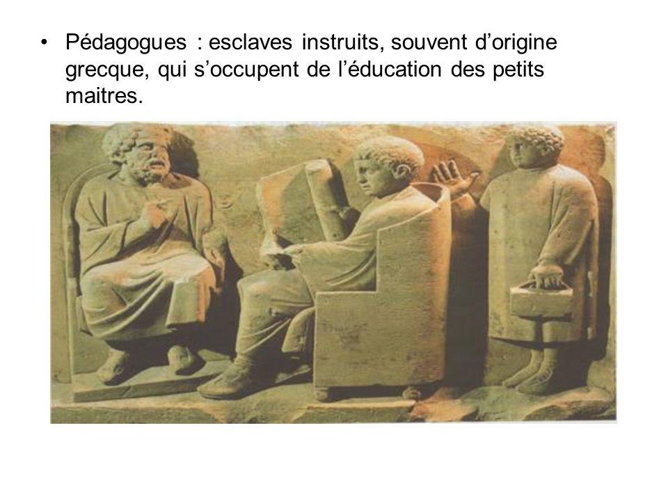Pédagogues : esclaves instruits, souvent dorigine grecque, qui soccupent de léducation des petits maitres.