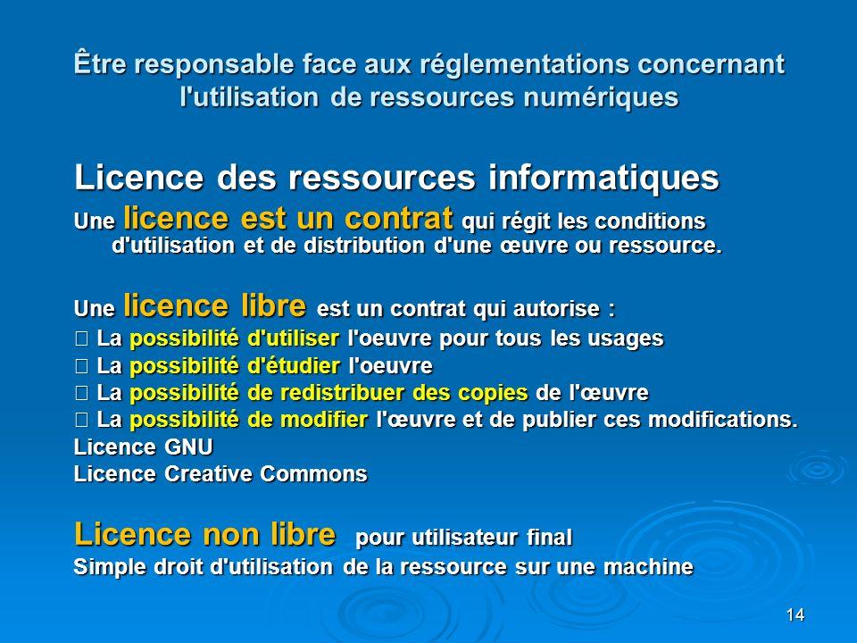 Licence des ressources informatiques Une licence est un contrat qui régit les conditions d utilisation et de distribution d une œuvre ou ressource.