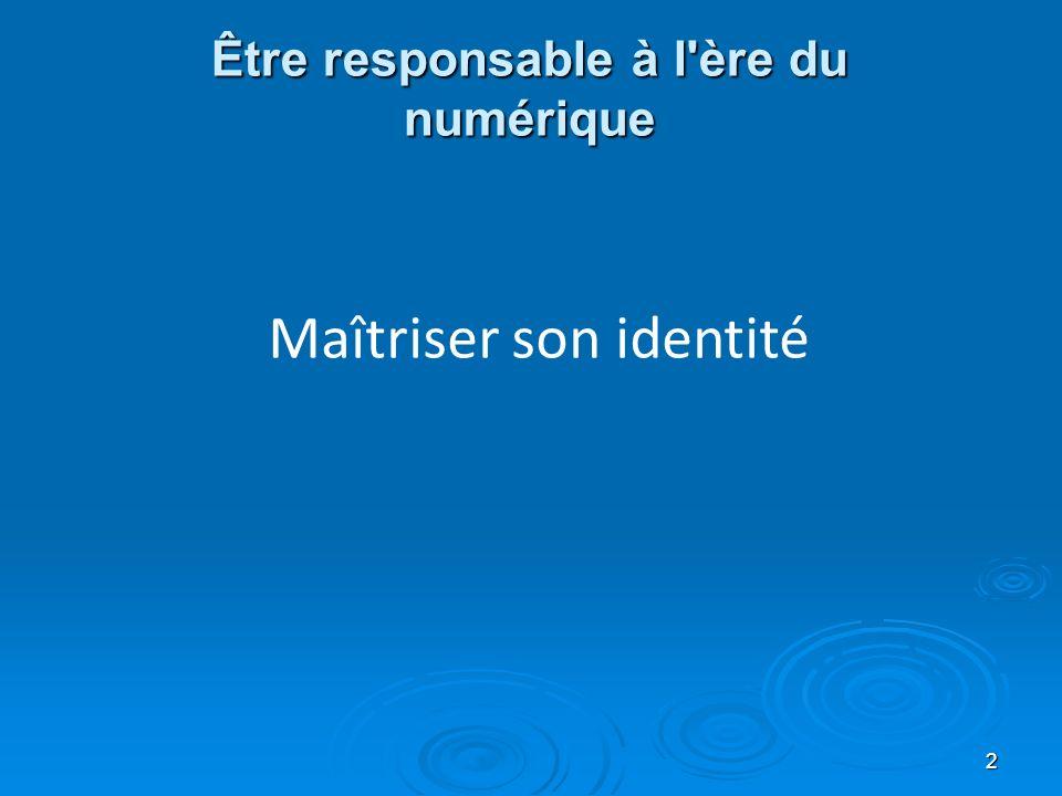 Être responsable à l ère du numérique Maîtriser son identité numérique privée, institutionnelle et professionnelle.