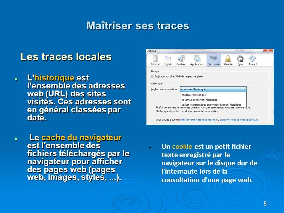 Maîtriser ses traces Les traces sur le web Les traces sur le web Un serveur web est un ordinateur hôte qui contient des pages web et les met à la disposition du « net » Les serveurs web des moteurs de recherche collectent et indexent les images publiées, les textes mis en ligne etc..