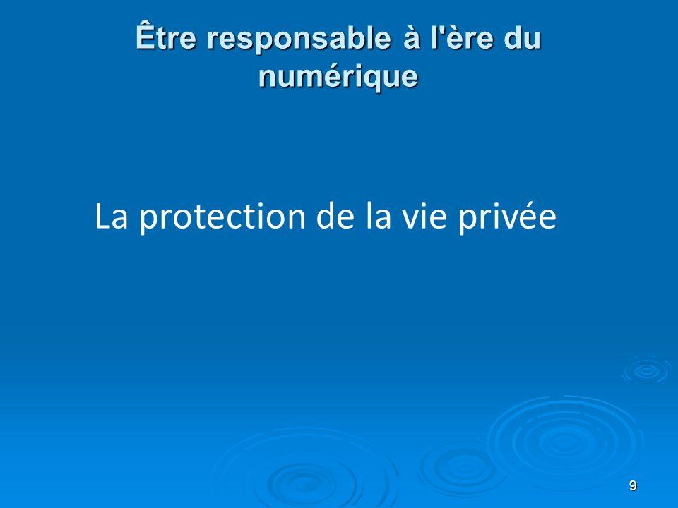 Être responsable à l ère du numérique 9 La protection de la vie privée