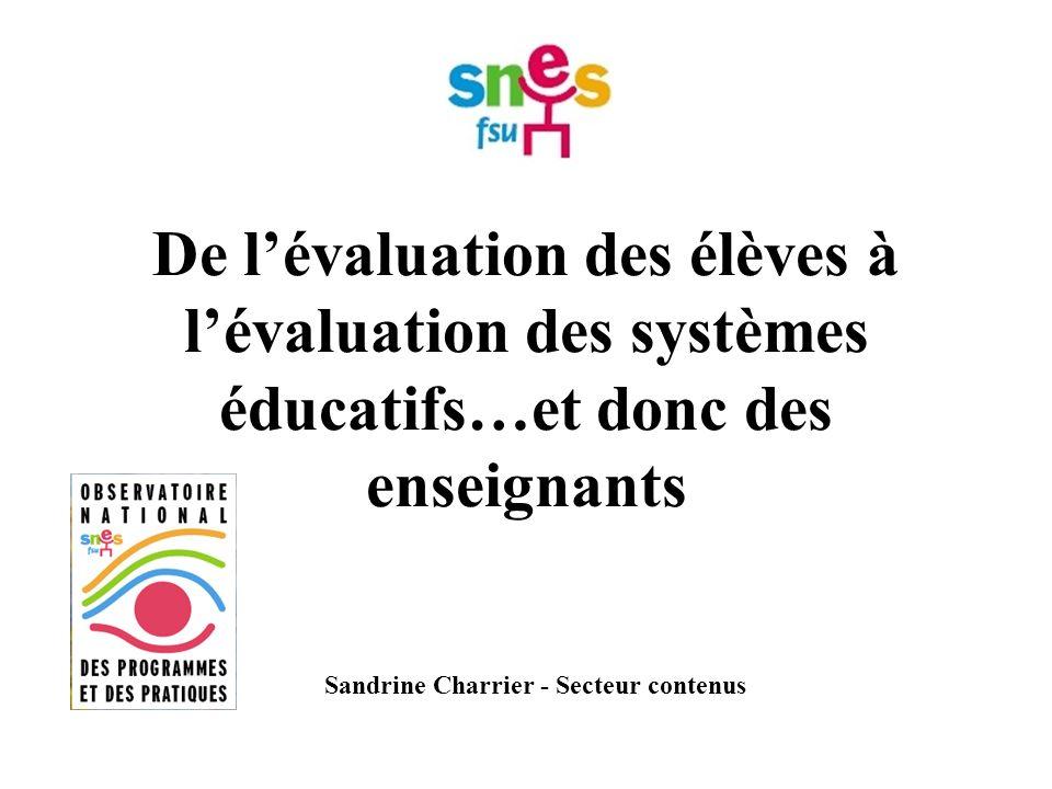 De lévaluation des élèves à lévaluation des systèmes éducatifs…et donc des enseignants Sandrine Charrier - Secteur contenus