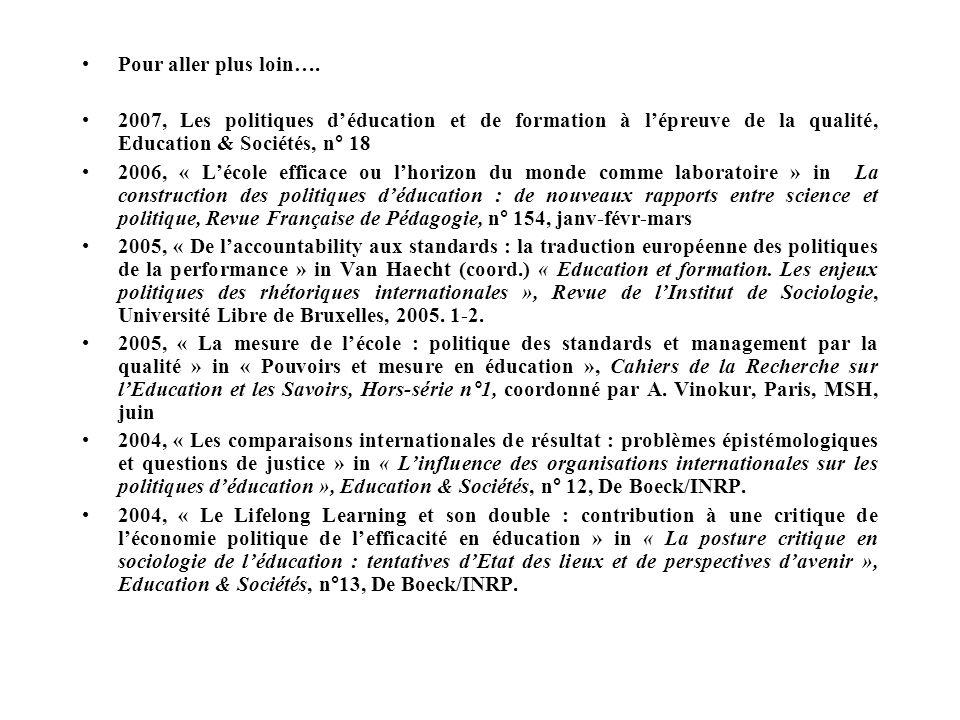 Pour aller plus loin…. 2007, Les politiques déducation et de formation à lépreuve de la qualité, Education & Sociétés, n° 18 2006, « Lécole efficace o
