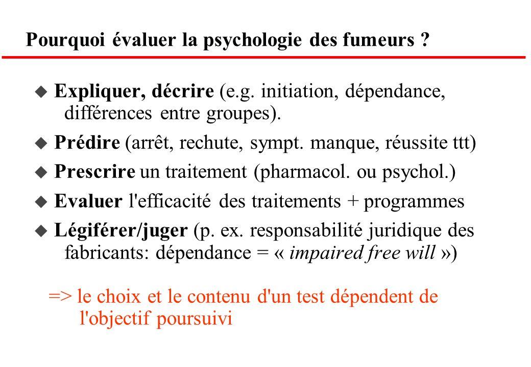 Pourquoi évaluer la psychologie des fumeurs ? Expliquer, décrire (e.g. initiation, dépendance, différences entre groupes). Prédire (arrêt, rechute, sy