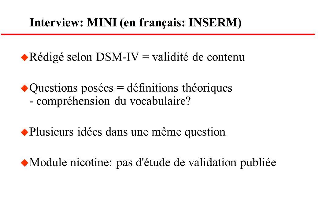Interview: MINI (en français: INSERM) u Rédigé selon DSM-IV = validité de contenu u Questions posées = définitions théoriques - compréhension du vocab