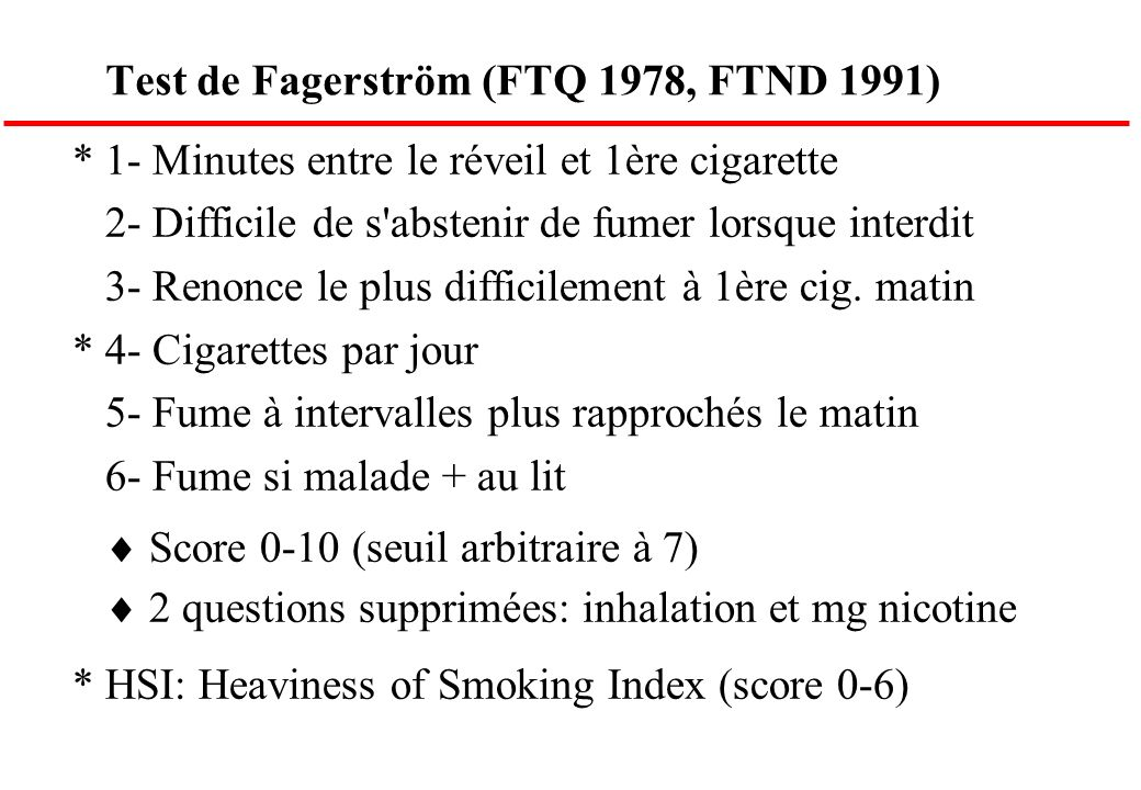 Test de Fagerström (FTQ 1978, FTND 1991) * 1- Minutes entre le réveil et 1ère cigarette 2- Difficile de s'abstenir de fumer lorsque interdit 3- Renonc