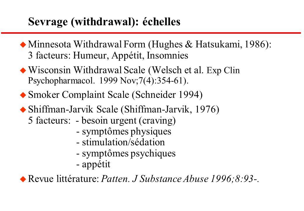 Sevrage (withdrawal): échelles u Minnesota Withdrawal Form (Hughes & Hatsukami, 1986): 3 facteurs: Humeur, Appétit, Insomnies u Wisconsin Withdrawal S