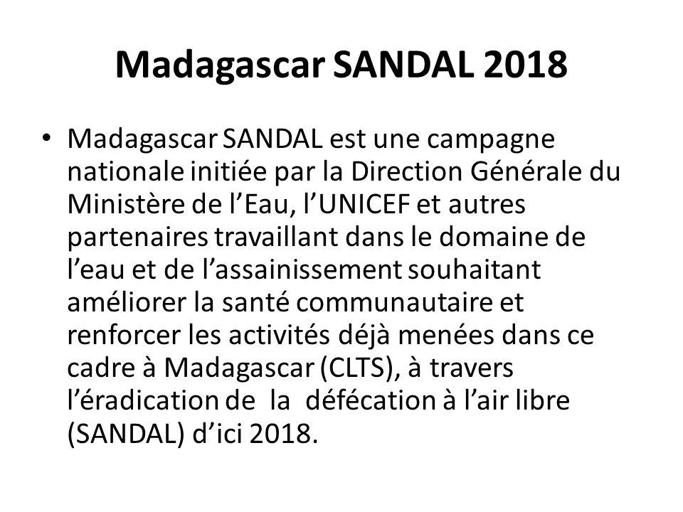 Madagascar SANDAL 2018 Madagascar SANDAL est une campagne nationale initiée par la Direction Générale du Ministère de lEau, lUNICEF et autres partenai