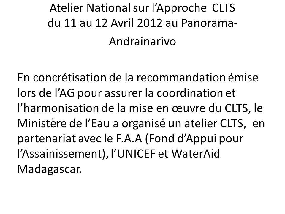 Atelier National sur lApproche CLTS du 11 au 12 Avril 2012 au Panorama- Andrainarivo En concrétisation de la recommandation émise lors de lAG pour ass