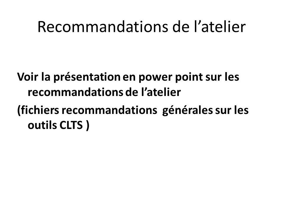 Recommandations de latelier Voir la présentation en power point sur les recommandations de latelier (fichiers recommandations générales sur les outils