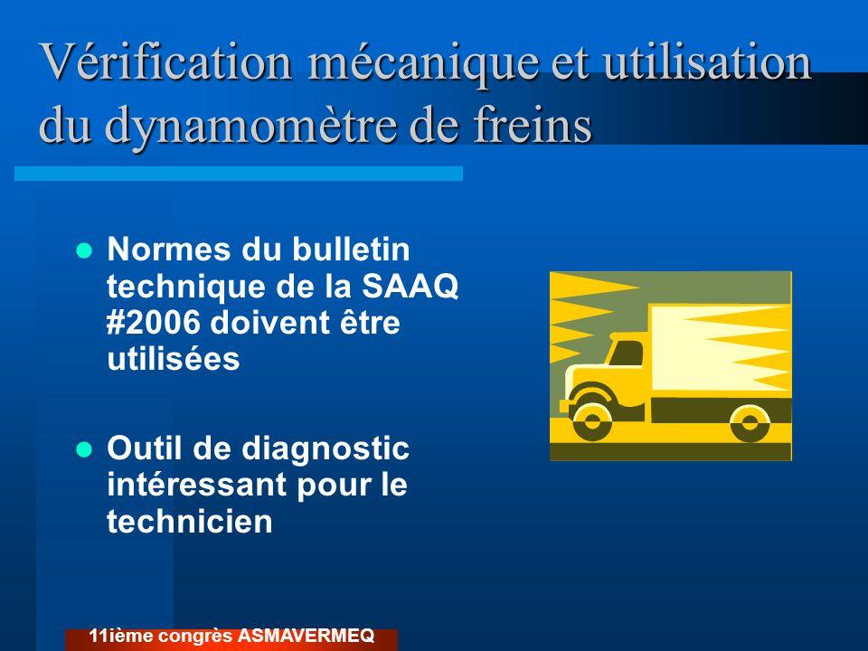Vérification mécanique et utilisation du dynamomètre de freins Normes du bulletin technique de la SAAQ #2006 doivent être utilisées Outil de diagnosti