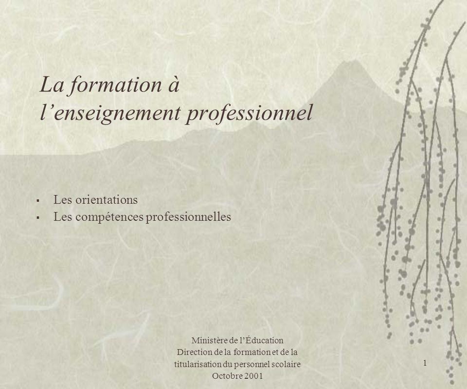 1 La formation à lenseignement professionnel Les orientations Les compétences professionnelles Ministère de lÉducation Direction de la formation et de