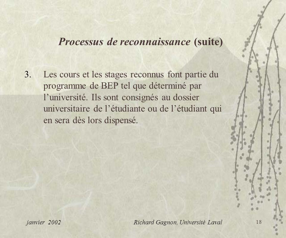 18 Processus de reconnaissance (suite) 3.Les cours et les stages reconnus font partie du programme de BEP tel que déterminé par luniversité. Ils sont