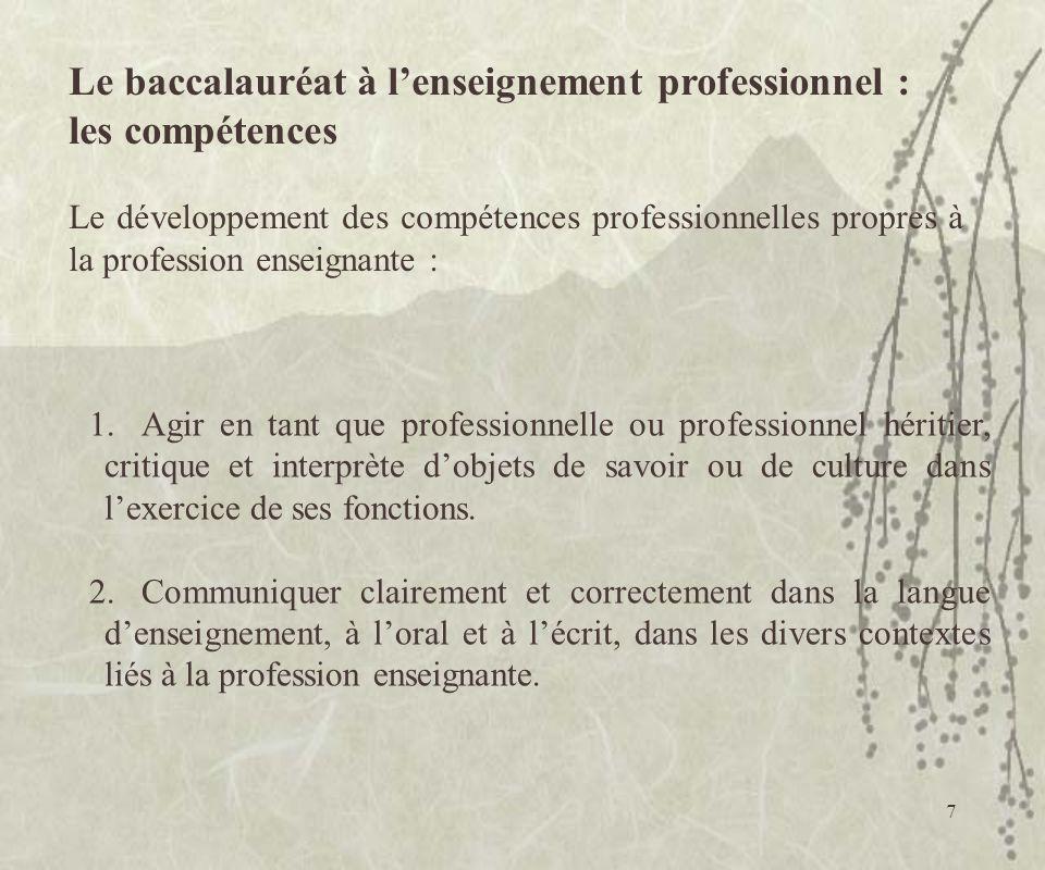 7 Le baccalauréat à lenseignement professionnel : les compétences Le développement des compétences professionnelles propres à la profession enseignant