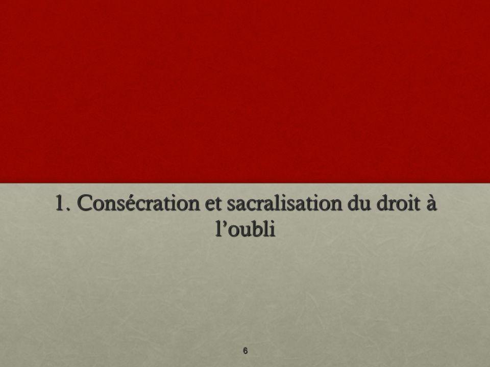 1. Consécration et sacralisation du droit à loubli 6