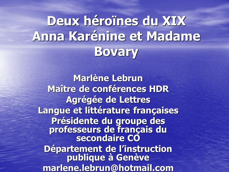 Deux héroïnes du XIX Anna Karénine et Madame Bovary Marlène Lebrun Maître de conférences HDR Agrégée de Lettres Langue et littérature françaises Prési