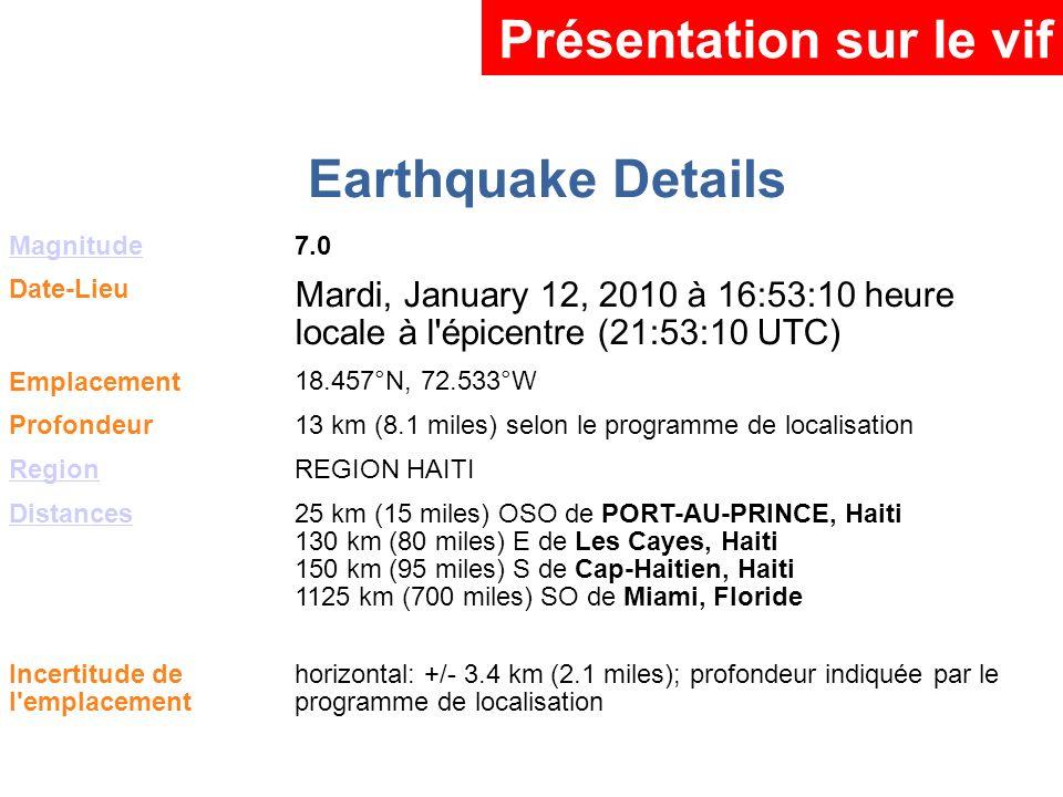 Earthquake Details Magnitude7.0 Date-Lieu Mardi, January 12, 2010 à 16:53:10 heure locale à l'épicentre (21:53:10 UTC) Emplacement18.457°N, 72.533°W P