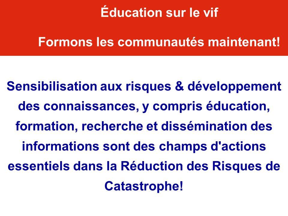 Sensibilisation aux risques & développement des connaissances, y compris éducation, formation, recherche et dissémination des informations sont des ch