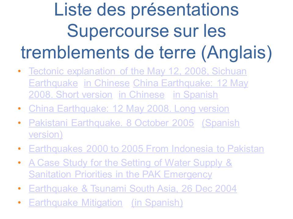 Liste des présentations Supercourse sur les tremblements de terre (Anglais) Tectonic explanation of the May 12, 2008, Sichuan Earthquake in Chinese Ch