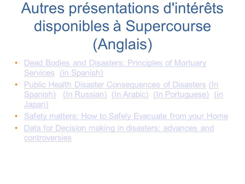 Autres présentations d'intérêts disponibles à Supercourse (Anglais) Dead Bodies and Disasters: Principles of Mortuary Services (in Spanish)Dead Bodies