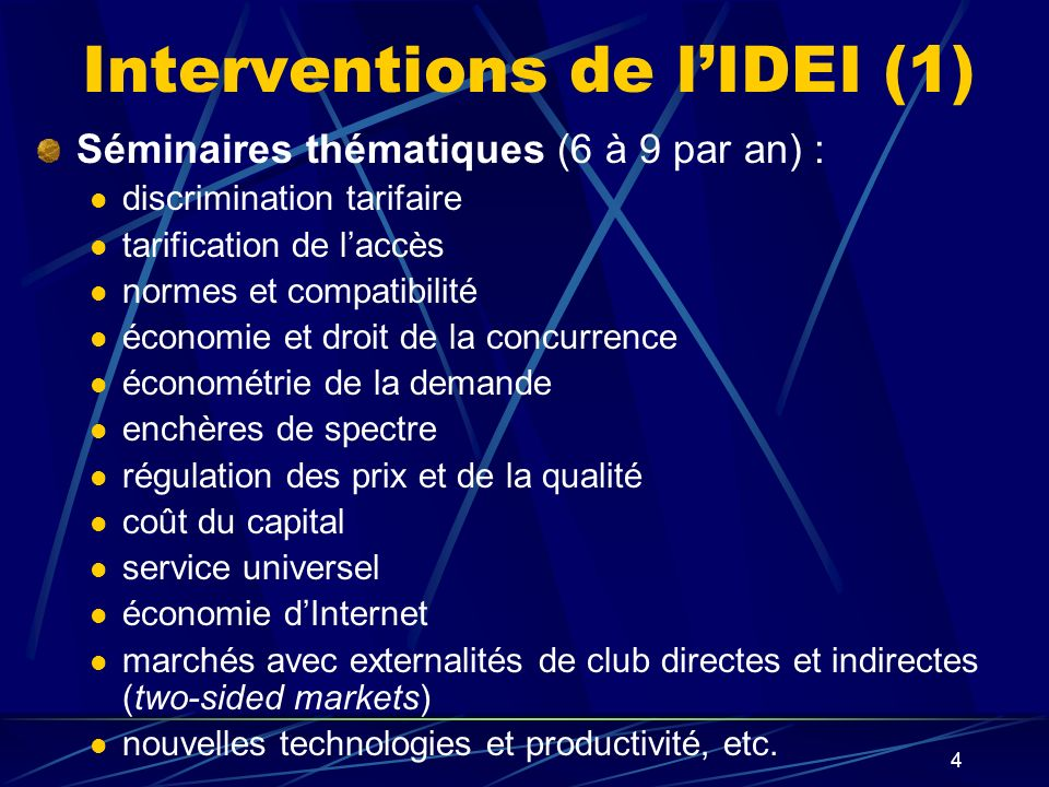 4 Interventions de lIDEI (1) Séminaires thématiques (6 à 9 par an) : discrimination tarifaire tarification de laccès normes et compatibilité économie