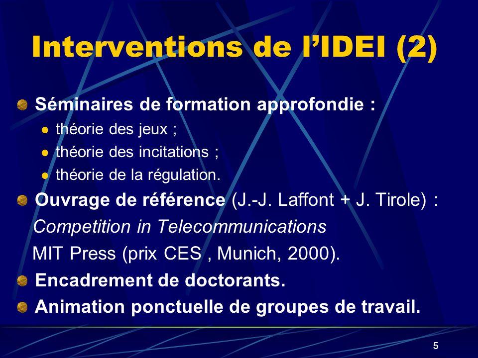 5 Interventions de lIDEI (2) Séminaires de formation approfondie : théorie des jeux ; théorie des incitations ; théorie de la régulation. Ouvrage de r