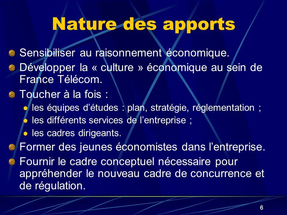 6 Nature des apports Sensibiliser au raisonnement économique. Développer la « culture » économique au sein de France Télécom. Toucher à la fois : les