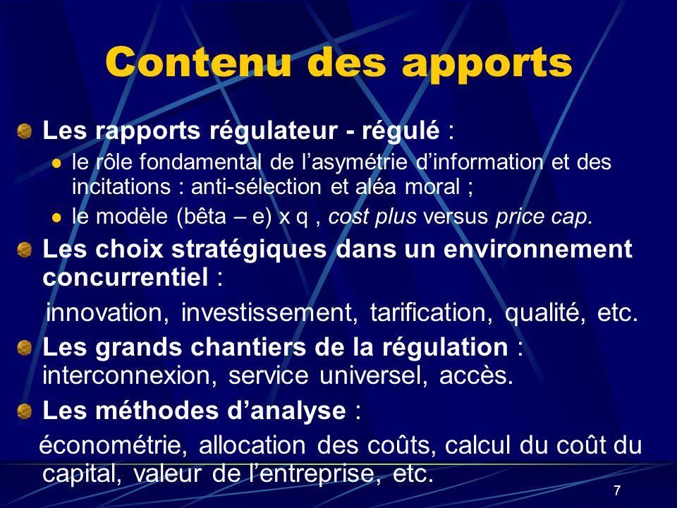 7 Contenu des apports Les rapports régulateur - régulé : le rôle fondamental de lasymétrie dinformation et des incitations : anti-sélection et aléa mo