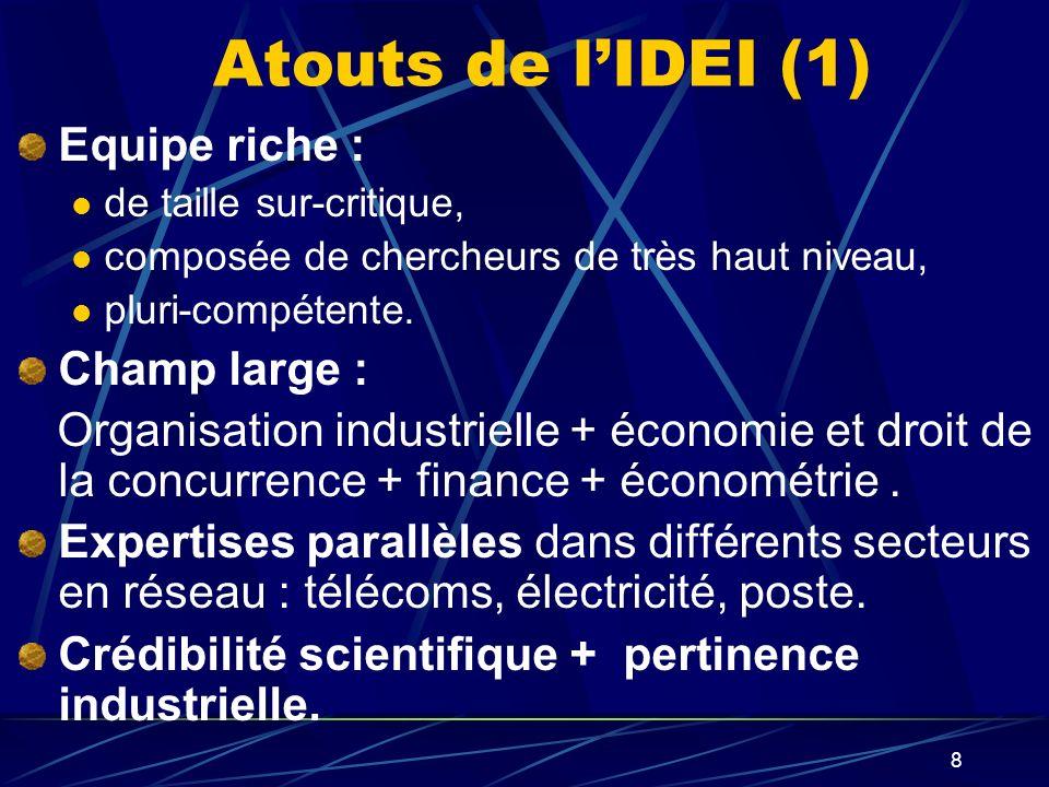 8 Atouts de lIDEI (1) Equipe riche : de taille sur-critique, composée de chercheurs de très haut niveau, pluri-compétente. Champ large : Organisation