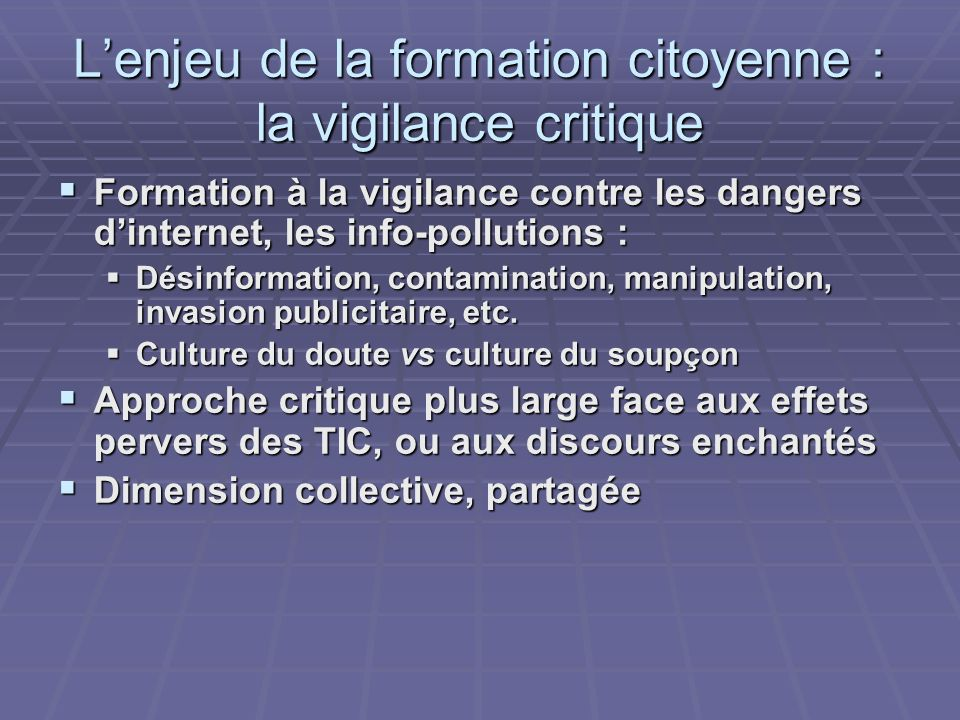 Lenjeu de la formation citoyenne : la vigilance critique Formation à la vigilance contre les dangers dinternet, les info-pollutions : Formation à la vigilance contre les dangers dinternet, les info-pollutions : Désinformation, contamination, manipulation, invasion publicitaire, etc.