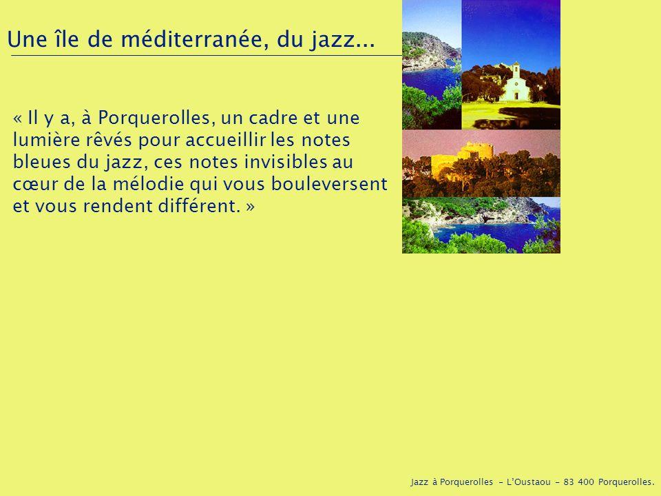 Jazz à Porquerolles - LOustaou - 83 400 Porquerolles. Une île de méditerranée, du jazz... « Il y a, à Porquerolles, un cadre et une lumière rêvés pour