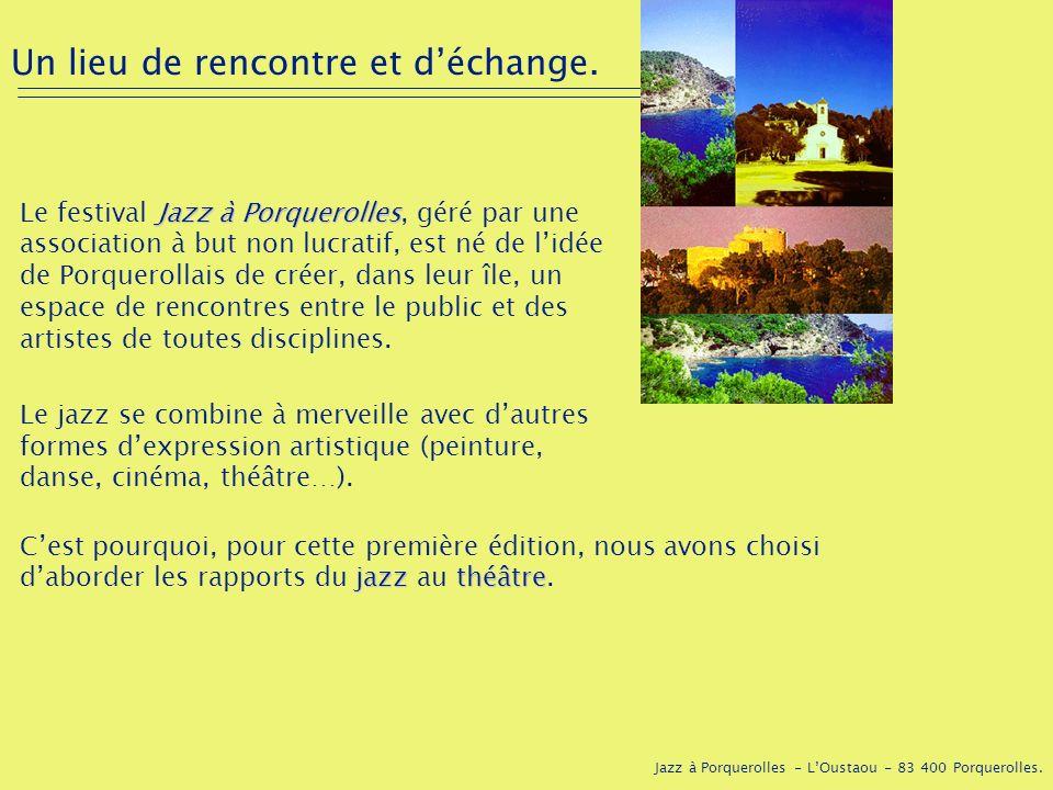 Jazz à Porquerolles - LOustaou - 83 400 Porquerolles. Un lieu de rencontre et déchange. Jazz à Porquerolles Le festival Jazz à Porquerolles, géré par