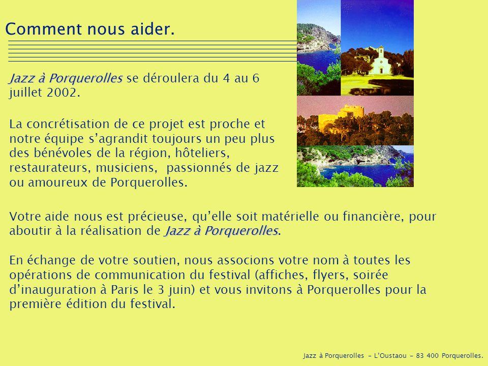 Jazz à Porquerolles - LOustaou - 83 400 Porquerolles. Comment nous aider. Jazz à Porquerolles Jazz à Porquerolles se déroulera du 4 au 6 juillet 2002.
