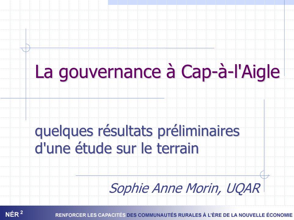 La gouvernance à Cap-à-l'Aigle quelques résultats préliminaires d'une étude sur le terrain Sophie Anne Morin, UQAR
