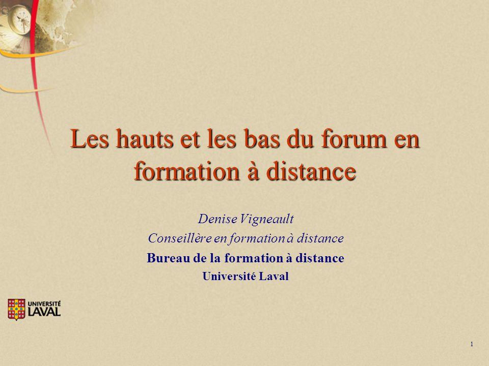 1 Les hauts et les bas du forum en formation à distance Denise Vigneault Conseillère en formation à distance Bureau de la formation à distance Univers