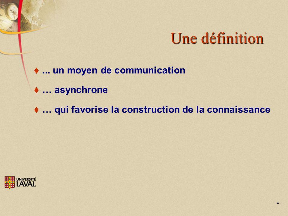 4 Une définition... un moyen de communication … asynchrone … qui favorise la construction de la connaissance