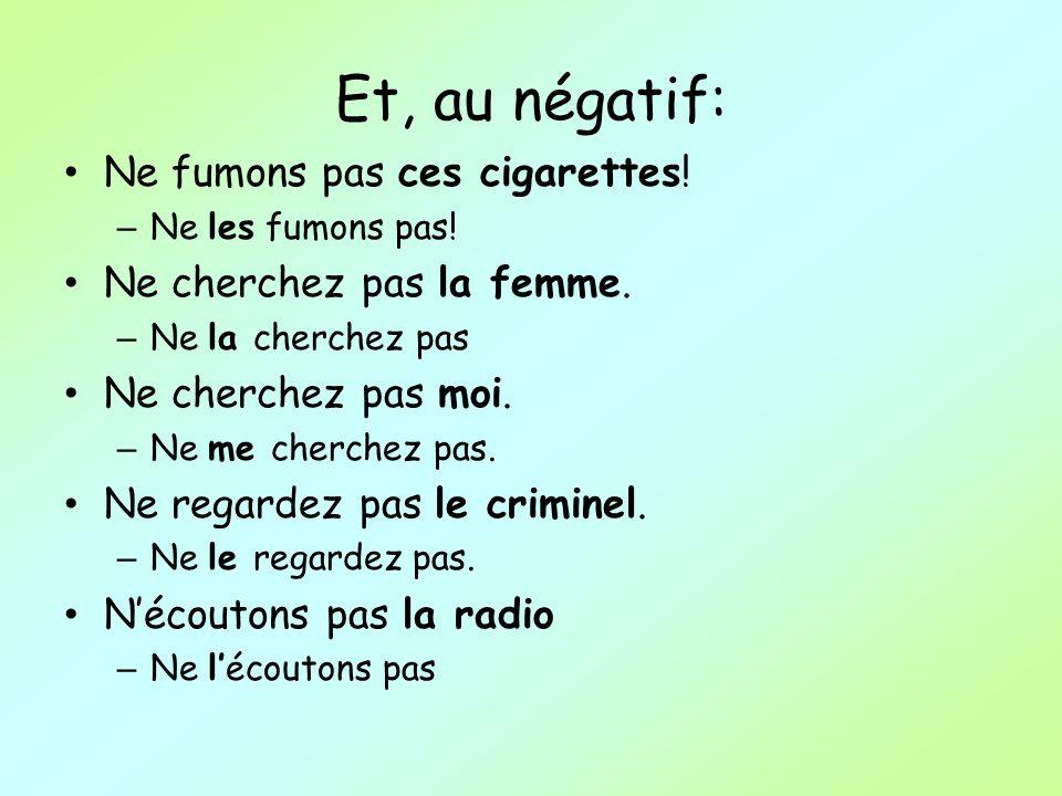 Et, au négatif: Ne fumons pas ces cigarettes.– Ne les fumons pas.