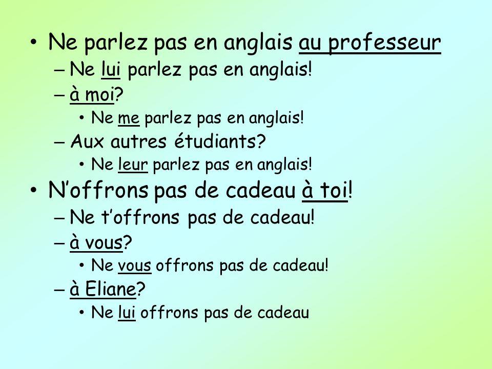 Ne parlez pas en anglais au professeur – Ne lui parlez pas en anglais.